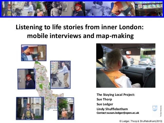 Listening to life stories from inner London:  mobile interviews and map-making  The Staying Local Project:  Sue Thorp  Sue...