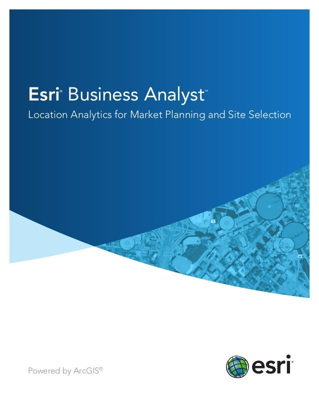 Esri®Business Analyst™Location Analytics for Market Planning and Site SelectionPowered by ArcGIS®