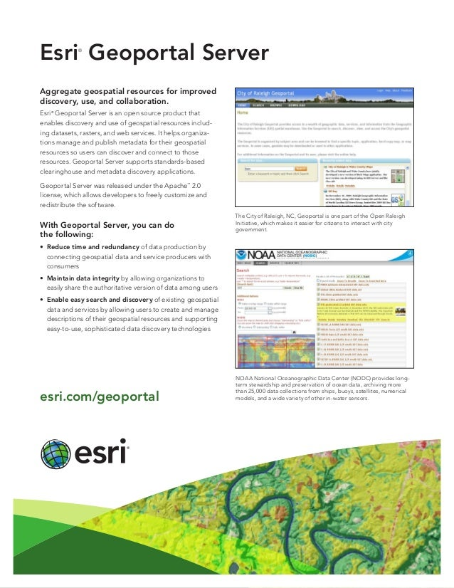 Esri® Geoportal Server Aggregate geospatial resources for improved discovery, use, and collaboration. Esri® Geoportal Serv...