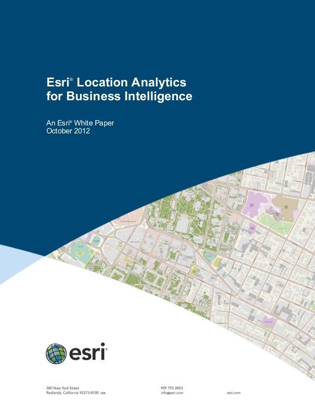Esri®Location Analyticsfor Business IntelligenceAn Esri®White PaperOctober 2012