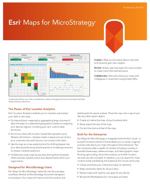 Powered by ArcGIS®  Esri Maps for MicroStrategy ®  ®  Create—Map your business data in seconds and instantly gain new insi...