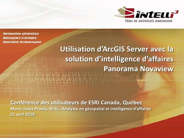 Utilisation d'ArcGIS Server avec la solution d'intelligence d'affaires Panorama Novaview<br />Conférence des utilisateurs ...