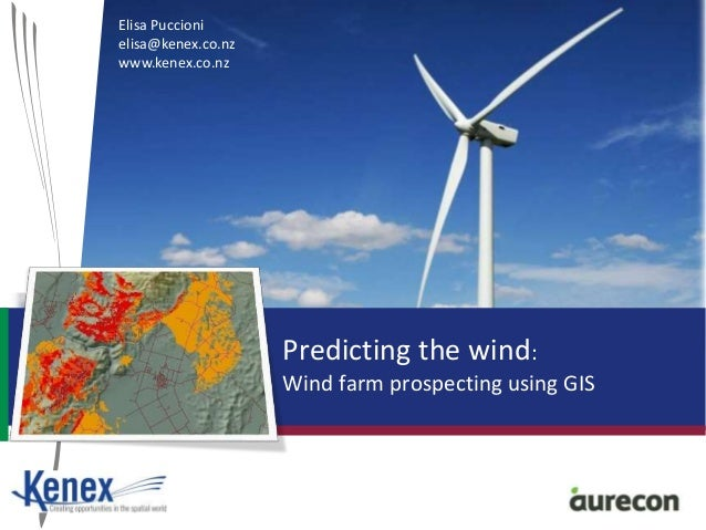 Predicting the wind: Wind farm prospecting using GIS Elisa Puccioni elisa@kenex.co.nz www.kenex.co.nz