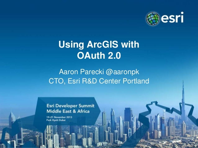 Using ArcGIS with OAuth 2.0 Aaron Parecki @aaronpk CTO, Esri R&D Center Portland