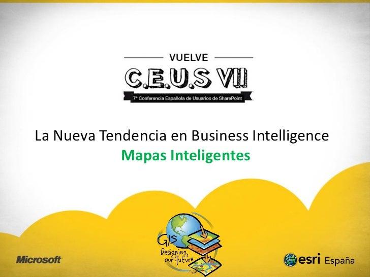 La Nueva Tendencia en Business Intelligence            Mapas Inteligentes