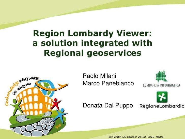 Esri EMEA UC October 26-28, 2010  Rome<br />Region Lombardy Viewer: a solution integrated with Regional geoservices<br />P...