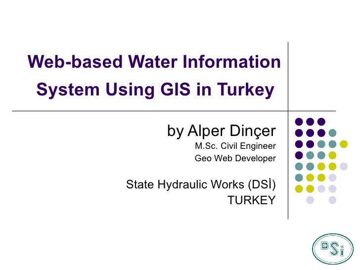 Web-based Water Information System Using GIS in Turkey   by Alper Dinçer M.Sc. Civil Engineer Geo Web Developer State Hydr...