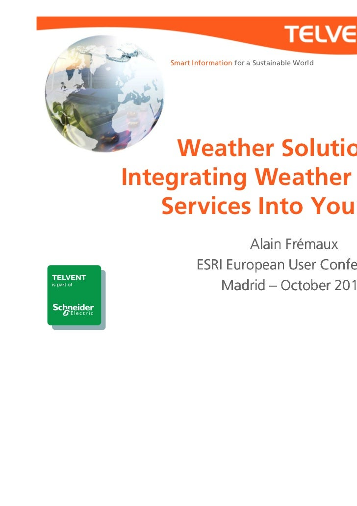 Smart Information for a Sustainable World     Weather Solutions:Integrating Weather Content    Services Into Your GIS     ...