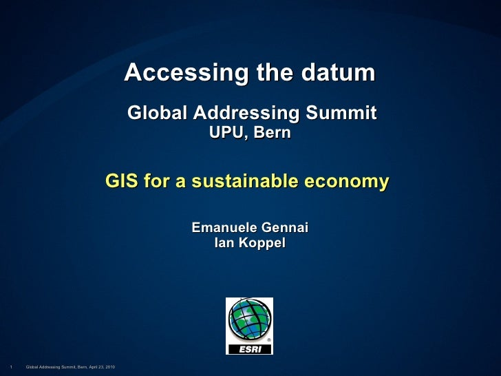 Accessing the datum   Global Addressing Summit UPU, Bern GIS for a sustainable economy  Emanuele Gennai Ian Koppel