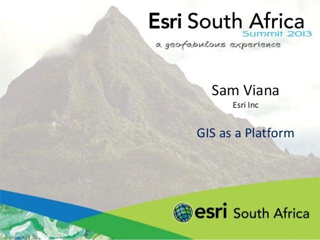 Sam VianaEsri IncGIS as a Platform