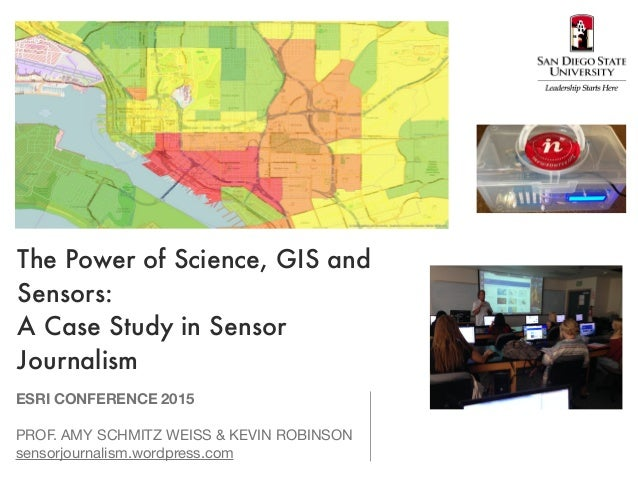 The Power of Science, GIS and Sensors: A Case Study in Sensor Journalism ESRI CONFERENCE 2015 PROF. AMY SCHMITZ WEISS & KE...
