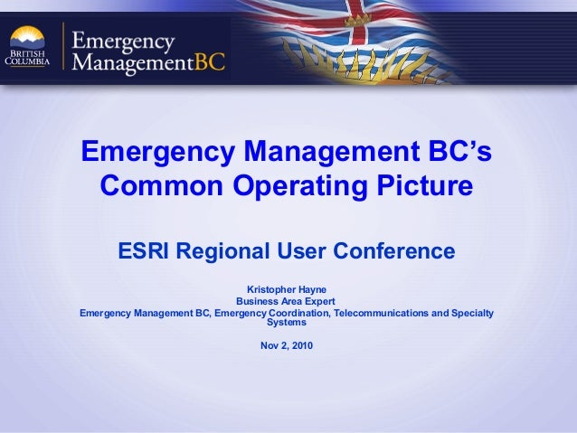 Emergency Management BC Ministry of Public Safety and Solicitor General Emergency Management BC's Common Operating Picture...