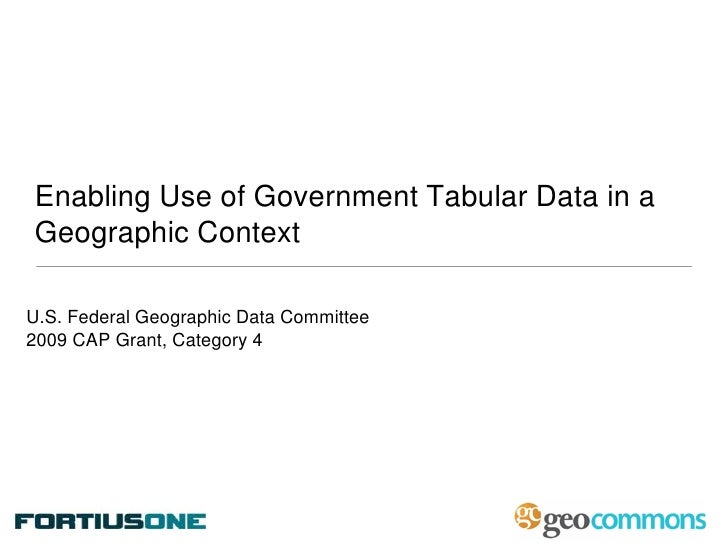 Enabling Use of Government Tabular Data in a Geographic Context<br />U.S. Federal Geographic Data Committee <br />2009 CAP...