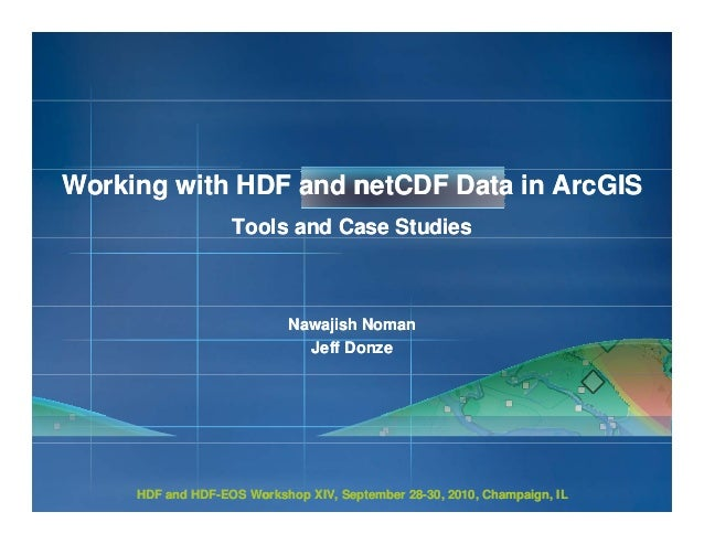 Working with HDF and netCDF Data in ArcGIS Tools and Case Studies  Nawajish Noman Jeff Donze  HDF and HDF-EOS Workshop XIV...