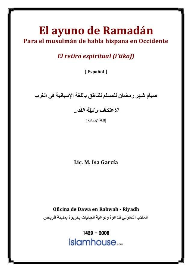 El ayuno de Ramadán  Para el musulmán de habla hispana en Occidente  El retiro espiritual (i'tikaf)  ] Español [  صيام شهر...