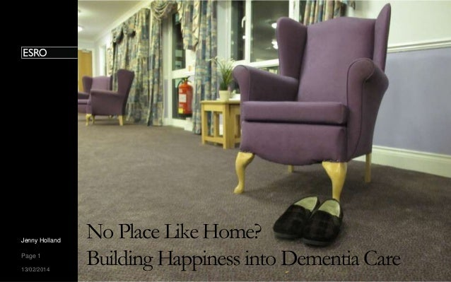 Jenny Holland Page 1 13/02/2014  No Place Like Home? Building Happiness into Dementia Care