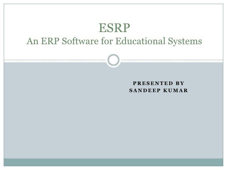 ESRPAn ERP Software for Educational Systems<br />Presented By <br />sandeep Kumar<br />