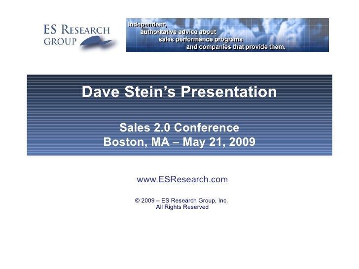 Dave Stein's Presentation Sales 2.0 Conference Boston, MA – May 21, 2009 www.ESResearch.com © 2009 – ES Research Group, In...
