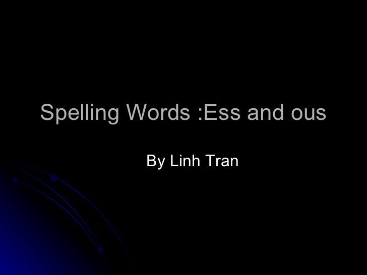 Spelling Words :Ess and ous  By Linh Tran