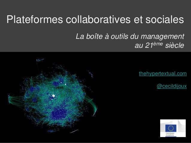 Plateformes collaboratives et sociales thehypertextual.com @cecildijoux La boîte à outils du management au 21ème siècle
