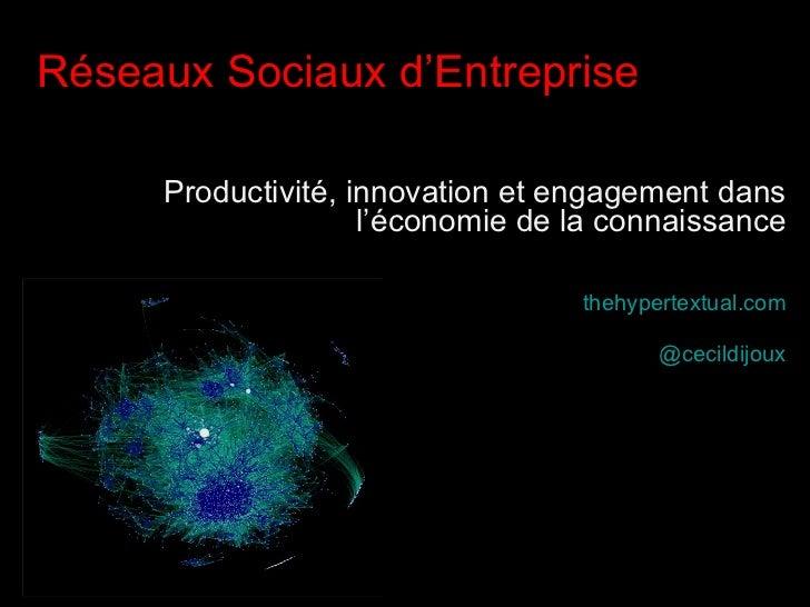 <ul><li>Réseaux Sociaux d'Entreprise </li></ul><ul><li>Productivité, innovation et engagement dans l'économie de la connai...