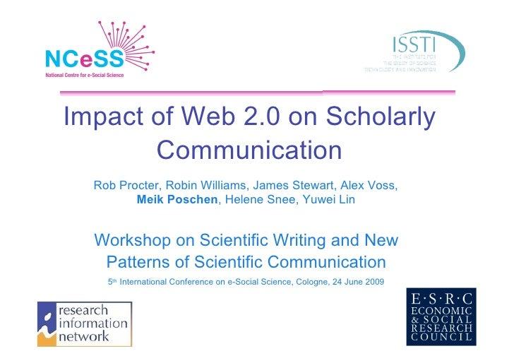Impact of Web 2.0 on Scholarly        Communication   Rob Procter, Robin Williams, James Stewart, Alex Voss,          Meik...