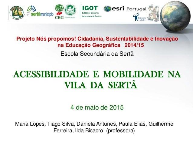 Projeto Nós propomos! Cidadania, Sustentabilidade e Inovação na Educação Geográfica 2014/15 Escola Secundária da Sertã ACE...