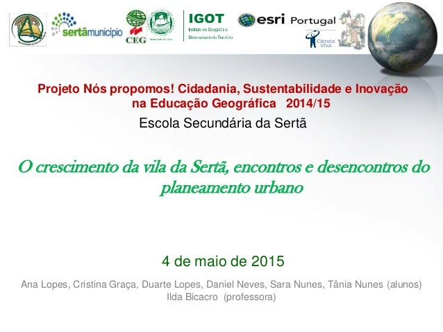 Projeto Nós propomos! Cidadania, Sustentabilidade e Inovação na Educação Geográfica 2014/15 Escola Secundária da Sertã O c...