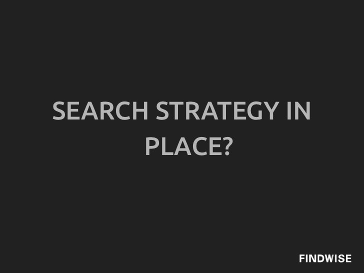 SEARCH STRATEGY IN      PLACE?