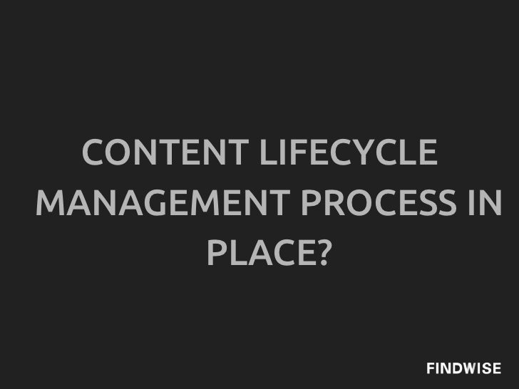 CONTENT LIFECYCLEMANAGEMENT PROCESS IN       PLACE?