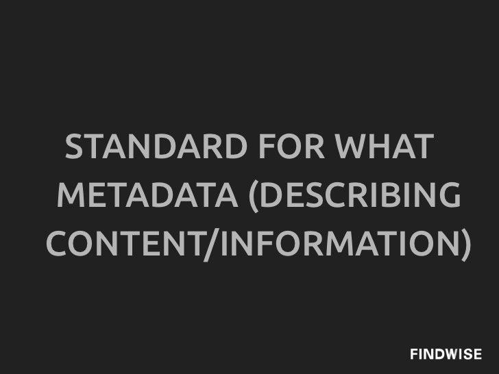 STANDARD FOR WHATMETADATA (DESCRIBINGCONTENT/INFORMATION)