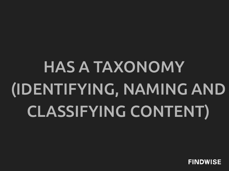 HAS A TAXONOMY(IDENTIFYING, NAMING AND  CLASSIFYING CONTENT)