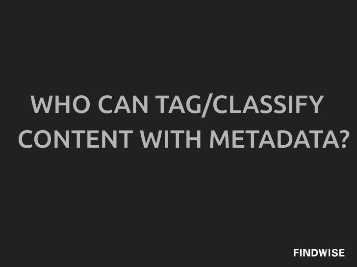 WHO CAN TAG/CLASSIFYCONTENT WITH METADATA?