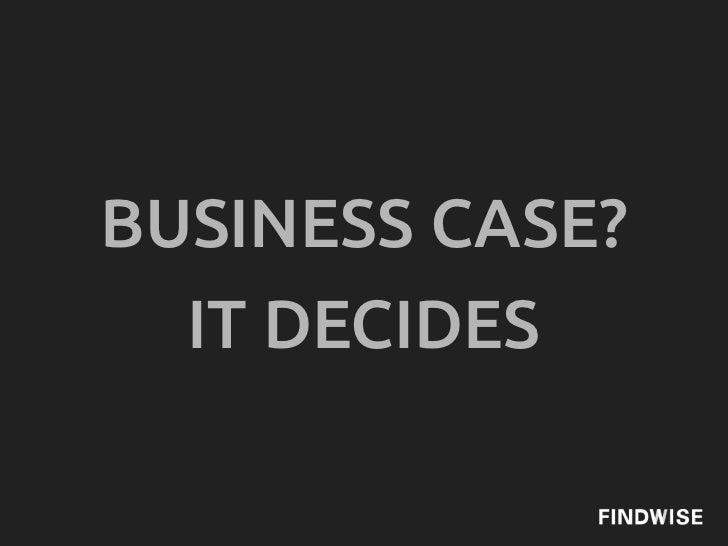 BUSINESS CASE?  IT DECIDES