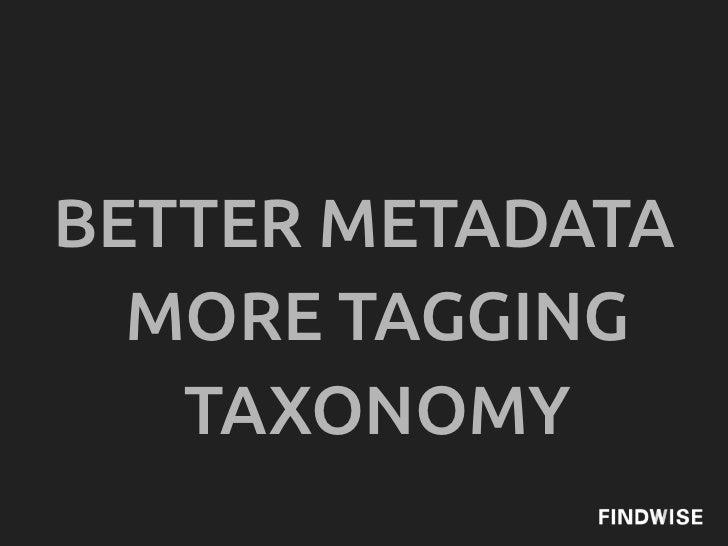 BETTER METADATA  MORE TAGGING   TAXONOMY