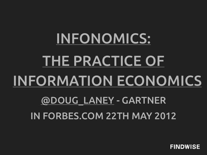 INFONOMICS:    THE PRACTICE OFINFORMATION ECONOMICS   @DOUG_LANEY - GARTNER IN FORBES.COM 22TH MAY 2012
