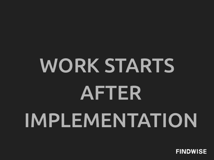 WORK STARTS     AFTERIMPLEMENTATION
