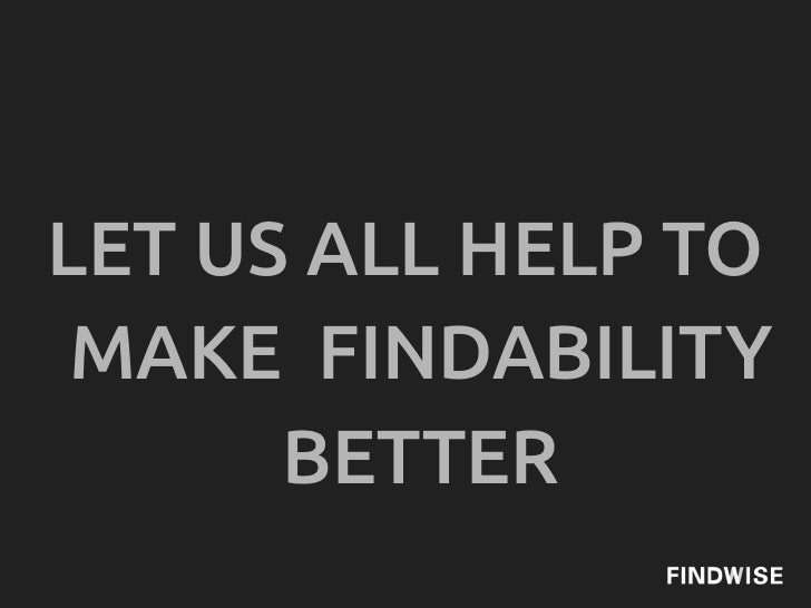LET US ALL HELP TO MAKE FINDABILITY      BETTER
