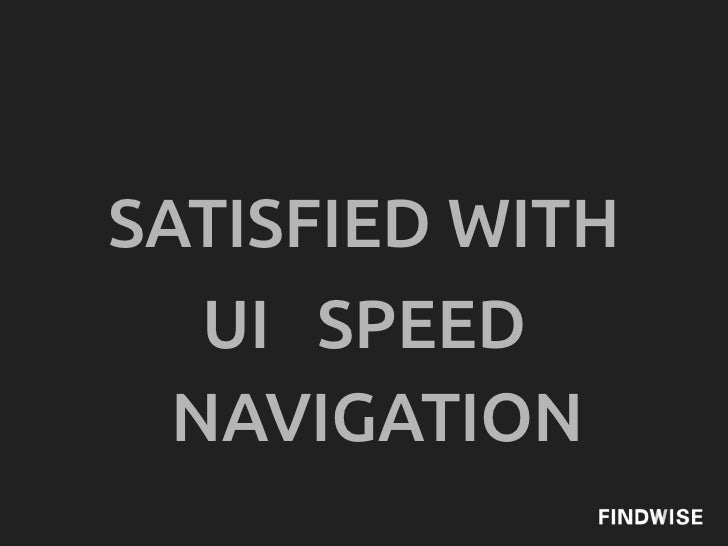 SATISFIED WITH   UI SPEED  NAVIGATION