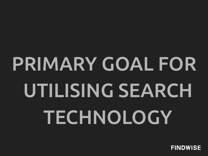 PRIMARY GOAL FOR UTILISING SEARCH   TECHNOLOGY