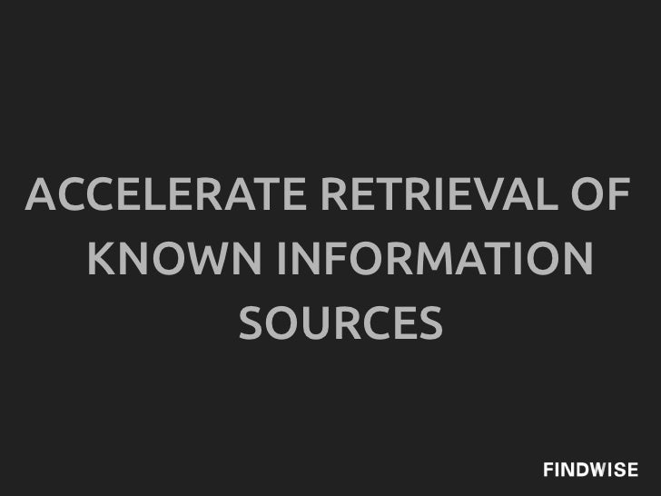 ACCELERATE RETRIEVAL OF  KNOWN INFORMATION       SOURCES