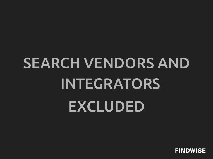 SEARCH VENDORS AND    INTEGRATORS    EXCLUDED