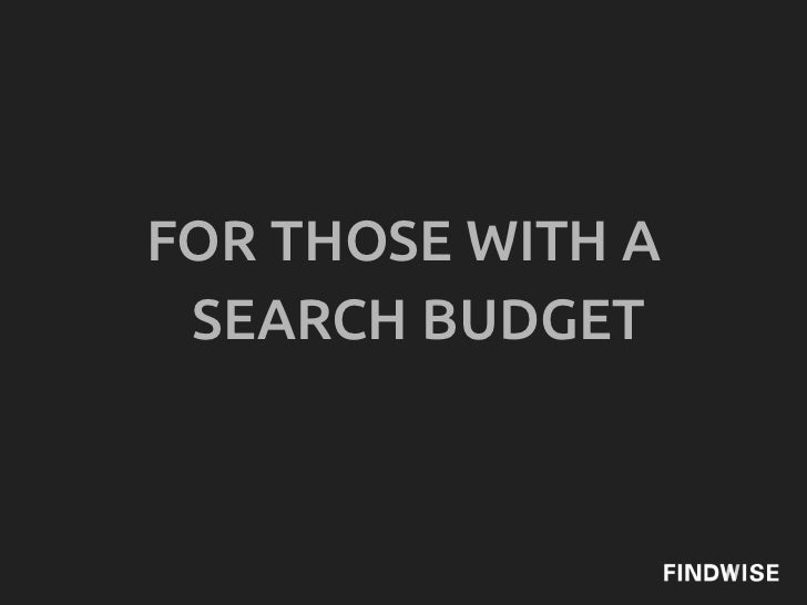 FOR THOSE WITH A SEARCH BUDGET