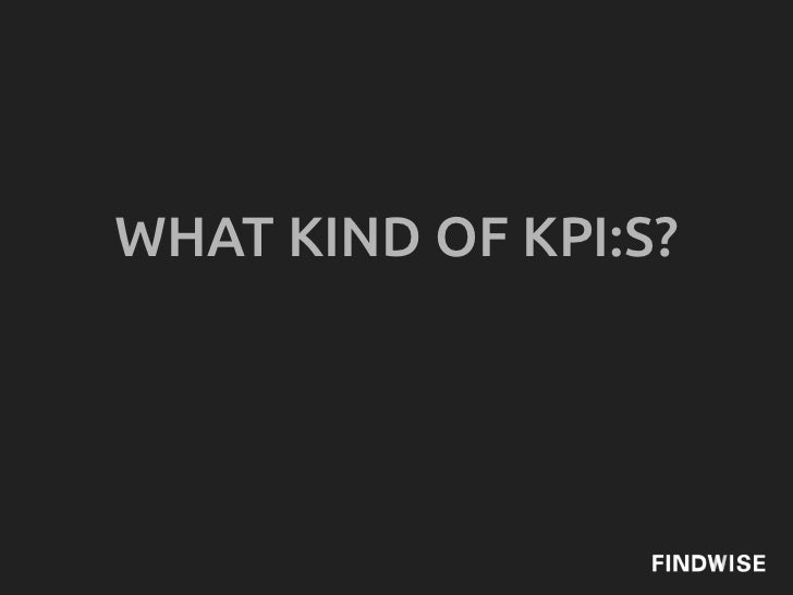 WHAT KIND OF KPI:S?