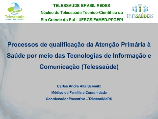 TELESSAÚDE BRASIL REDES Núcleo de Telessaúde Técnico-Científico do Rio Grande do Sul - UFRGS/FAMED/PPGEPI