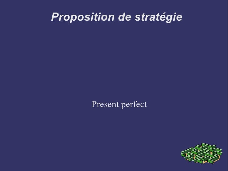 Proposition de stratégie Present perfect