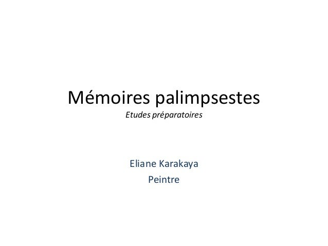 Mémoires palimpsestes Etudes préparatoires Eliane Karakaya Peintre