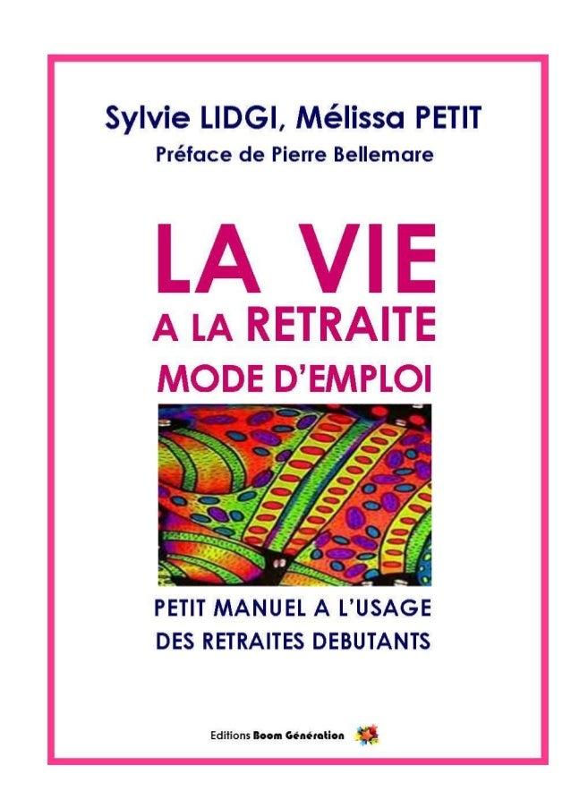 La vie à la retraite : mode d'emploi Petit manuel à l'usage des retraités débutants Sylvie LIDGI, Mélissa PETIT La retrait...