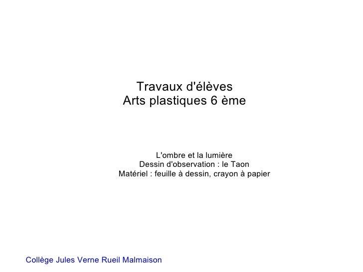 Collège Jules Verne Rueil Malmaison Travaux d'élèves Arts plastiques 6 ème L'ombre et la lumière Dessin d'observation : le...