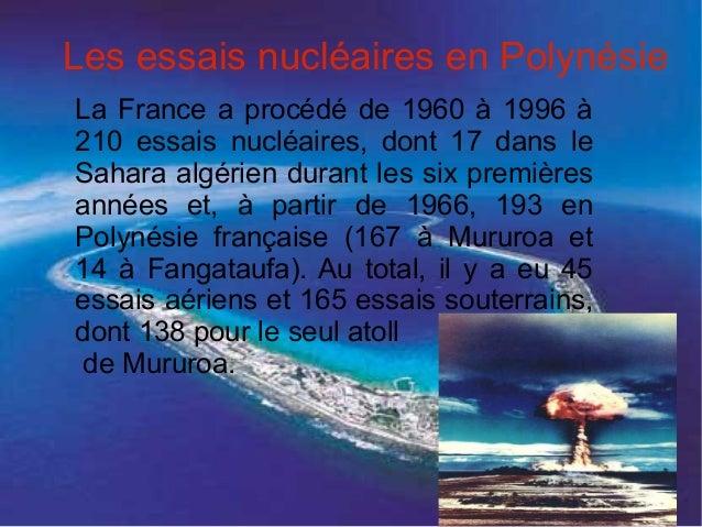 Les essais nucléaires en PolynésieLa France a procédé de 1960 à 1996 à210 essais nucléaires, dont 17 dans leSahara algérie...